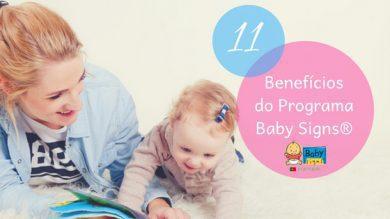 11 Benefícios que Pais e Profissionais Adoram no Programa Baby Signs®