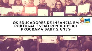 Os Educadores de Infância em Portugal estão rendidos ao Programa Baby Signs®