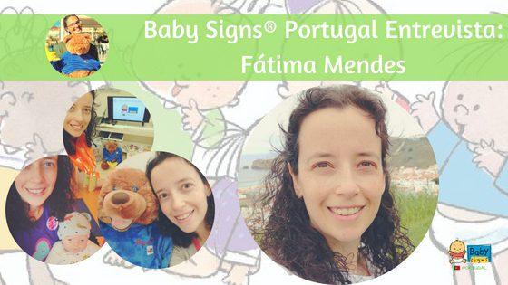 Entrevista à Fátima Mendes: Mãe experiente com o Programa Baby Signs®, Instrutora Certificada Baby Signs®, Professora de Babyoga® e muito mais!